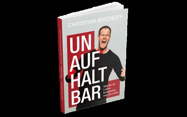 Unaufhaltbar - Das Buch Christian Bischoff