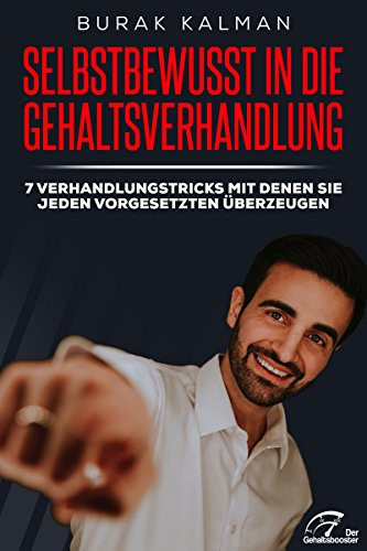 Selbstbewusst in die Gehaltsverhandlung - Das Hörbuch von Burak Kalman